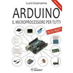 Arduino il microprocessore per tutti Libro di Lucio Sciamanna 144 pagine