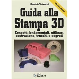 Libro guida alla stampa 3D concetti fondamentali utilizzo costruzione trucchi